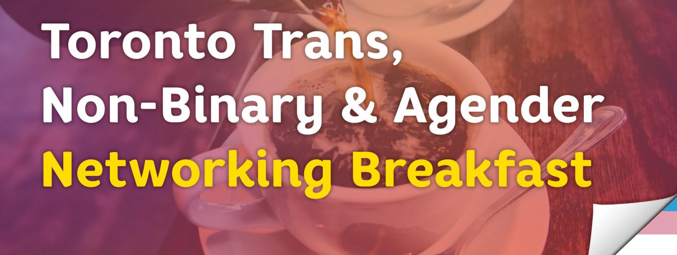 QueerEvents.ca - Toronto event listing - Trans, Non-Binary & Agender Networking Breakfast