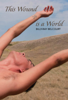 QueerEvents.ca-This Wound Is A World by Billy Ray Belcourt - Book Cover